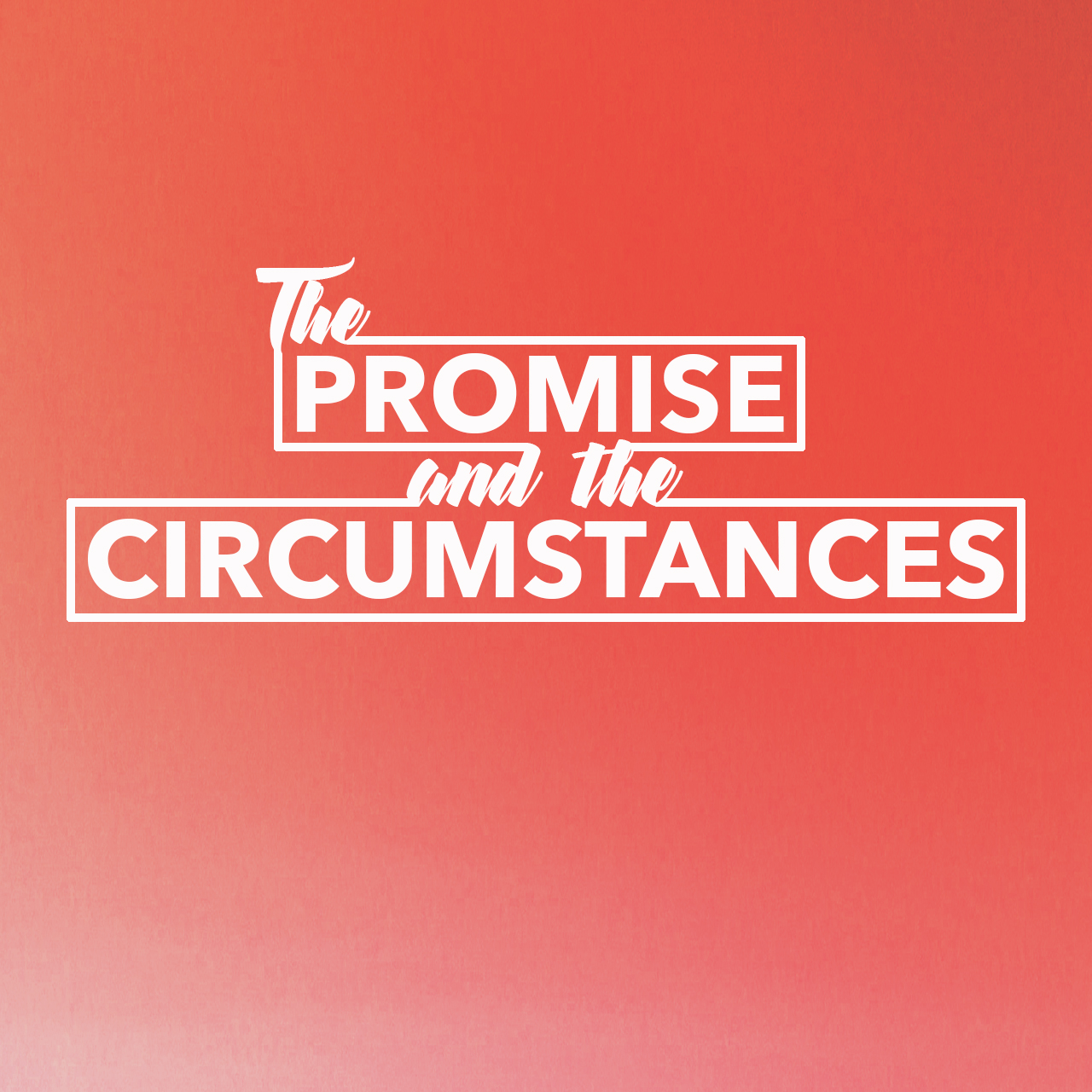 The Promise and the Circumstances